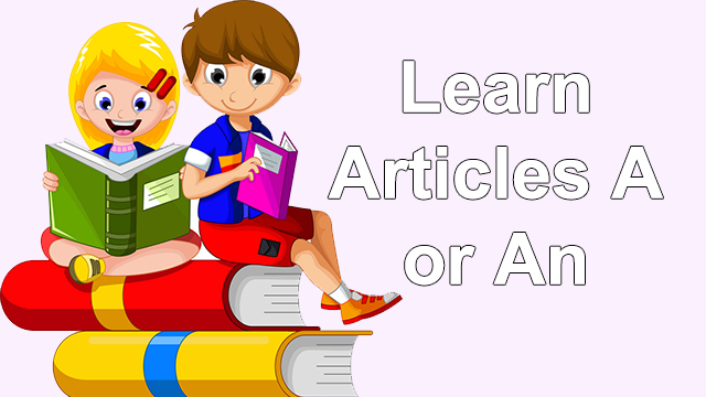 English Lesson 2 – Learn Articles A or An